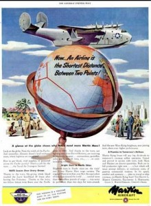 "Martin Aircraft (1945)—""Now…an airline is the shortest distance between two points. For speed, comfort and economy…plan to travel via Martin flying boat!"""